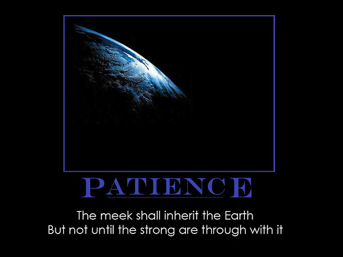 Patience by DWRowan. One of my favorite old sayings