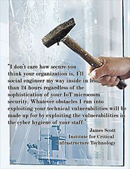 """I don't care how secure you think your organization is,I'll #socialengineer my way inside in less than 24 hours regardless of the sophistication of your #IoT microcosm #Security...""-James Scott (crystallinelamp) Tags: humanhacker socialengineering socialhacking security iot iiot ioe hacking"