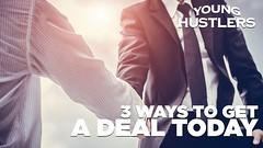 3 Ways to Get a Deal Today - Young Hustlers (yoanndesign) Tags: digitalmarketing grantcardone howtogetgoodatsales howtomakemoneyinsales sale sales salesassociate salesjob salestips selling socialmediamarketing telemarketing younghustlers
