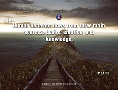 Plato Quote Human behavior flows three (Friends Quotes) Tags: behavior desire emotion flows greek human knowledge main philosopher plato popularauthor sources three