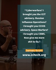 """Cyber warfare? I brought you the ICIT advisory. Russian influence operations? I brought you CCIOS advisory. Space Warfare, I brought you Center for Space Warfare Studies advisory. Now give me more shit to fix!""-Jame Scott, Senior Fellow, ICIT (crystallinelamp) Tags: cyberwar cyberwarfare influence psyops russian china warstudies infowars"